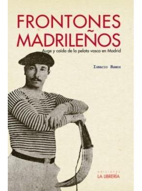 frontones1 Presentación del libro Frontones madrileños. Auge y caída de la pelota vasca en Madrid